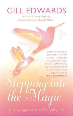 Stepping Into The Magic : A New Approach to Everyday Life