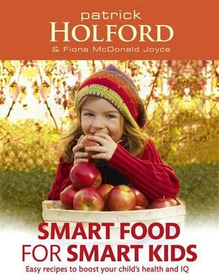 Smart Food for Smart Kids : Easy Recipes to Boost Your Child's Health and IQ