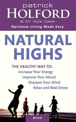 Natural Highs : The Healthy Way to Increase Your Energy, Improve Your Mood, Sharpen Your Mind, Relax and Beat Stress