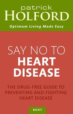 Say No to Heart Disease : The Drug-Free Guide to Preventing and Fighting Heart Disease