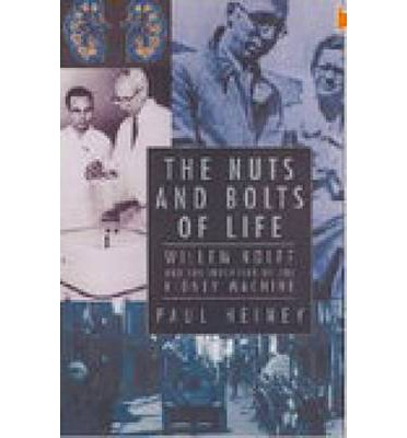 The Nuts and Bolts of Life : Willem Kolff and the Invention of the Kidney Machine