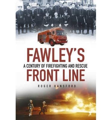 Fawley's Front Line : A Century of Fire-fighting and Rescue