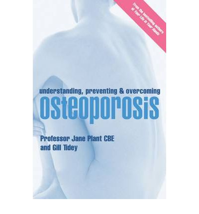 Understanding, Preventing and Overcoming Osteoporosis