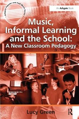 Music, Informal Learning and the School : A New Classroom Pedagogy