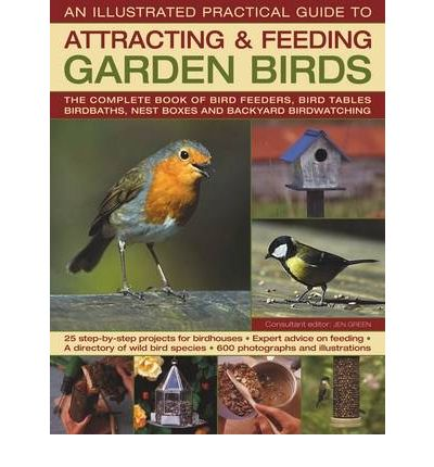 Download gratuito dei libri The Illustrated Practical Guide to Birds in the Garden : The Complete Book of Bird Feeders, Bird Tables, Birdbaths, Nest Boxes and Backyard Birdwatching RTF by Jen Green