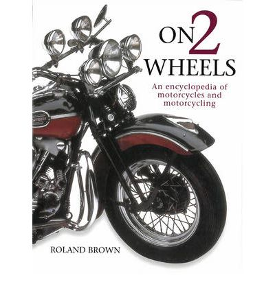 On 2 Wheels : An Encyclopedia of Motorcycles and Motorcycling