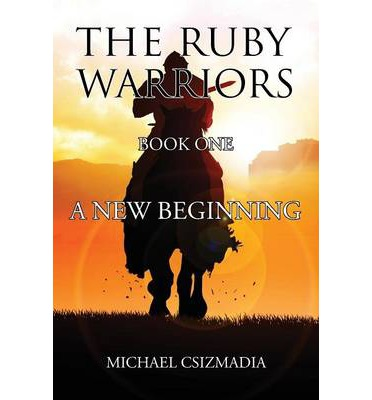 The Ruby Warriors-: A New Beginning Book One