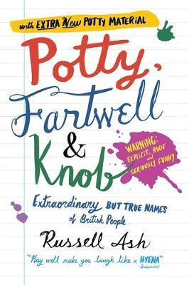 Potty, Fartwell and Knob : From Luke Warm to Minty Badger - Extraordinary But True Names of British People
