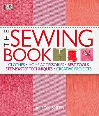 The Sewing Book : An Encyclopedic Resource of Step-By-Step Techniques