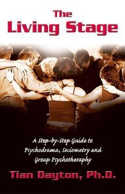The Living Stage : A Step-by-step Guide to Psychodrama, Sociometry, and Group Psychotherapy