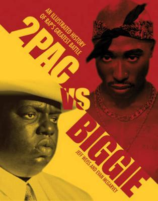2Pac Vs. Biggie : An Illustrated History of Rap's Greatest Battle