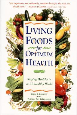 Living Foods for Optimum Health : Staying Healthy in an Unhealthy World