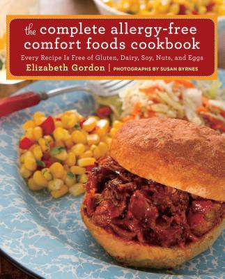 Complete Allergy-Free Comfort Foods Cookbook : Every Recipe is Free of Gluten, Dairy, Soy, Nuts, and Eggs