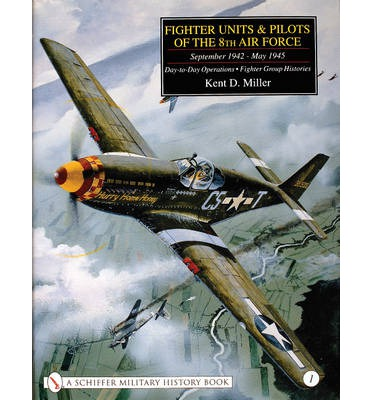 Fighter Units and Pilots of the 8th Air Force September 1942 - May 1945: Day-to-day Operations - Fighter Group Histories Volume 1