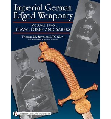 Imperial German Edged Weaponry: Volume 2 : Naval Dirks and Sabers