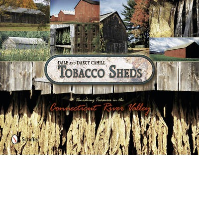 Tobacco Sheds : Vanishing Treasures in the Connecticut River Valley