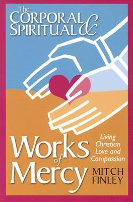 Electronics e-book download The Corporal and Spiritual Works of Mercy : Living Christian Love and Compassion by Mitch Finley in Italian DJVU 0764808400