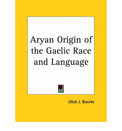 Aryan Origin of the Gaelic Race and Language (1876)