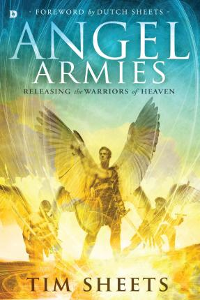 Angel Armies : Releasing the Warriors of Heaven