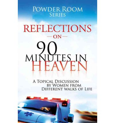 Reflections on 90 Minutes in Heaven : A Topical Discussion by Women from Different Walks of Life