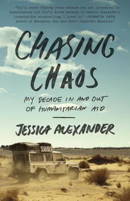 Chasing Chaos : My Decade in and Out of Humanitarian Aid
