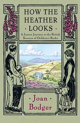 How the Heather Looks : A Joyous Journey to the British Sources of Children's Books