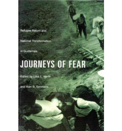 Journeys of Fear : Refugee Return and National Transformation in Guatemala