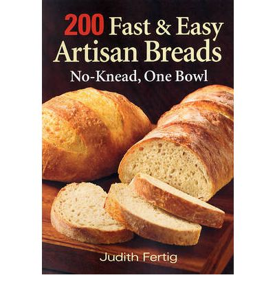 200 Fast and Easy Artisan Breads : No-knead, One Bowl