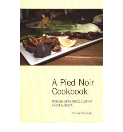Pied noir cookbook chantal clabrough 9780781810821 for Cuisine pied noir