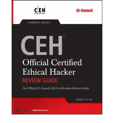 CEHTM - Official Certified Ethical Hacker Review Guide