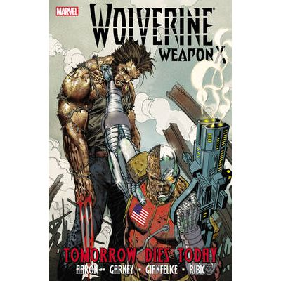 Wolverine Weapon X: Tomorrow Dies Today Vol. 3