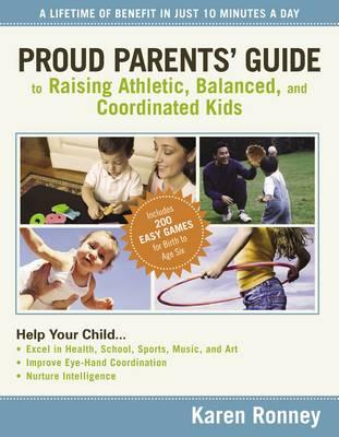 Proud Parents' Guide to Raising Athletic, Balanced, and Coordinated Kids : A Lifetime of Benefit in Just 10 Minutes a Day