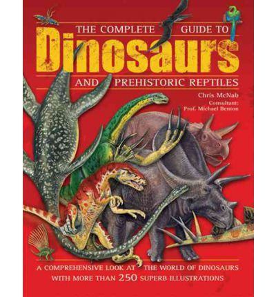 The Complete Guide to Dinosaurs and Prehistoric Reptiles