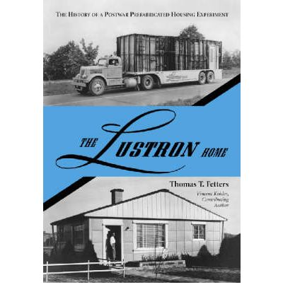The Lustron Homes : The History of a Postwar Prefabricated Housing Experiment