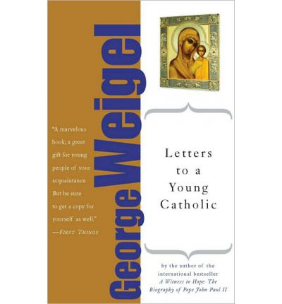 letters to a young catholic george weigel 9780786737925 With george weigel letters to a young catholic