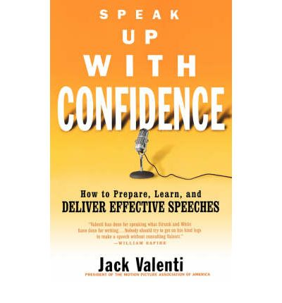 Speak Up with Confidence : How to Prepare, Learn and Deliver Effective Speeches