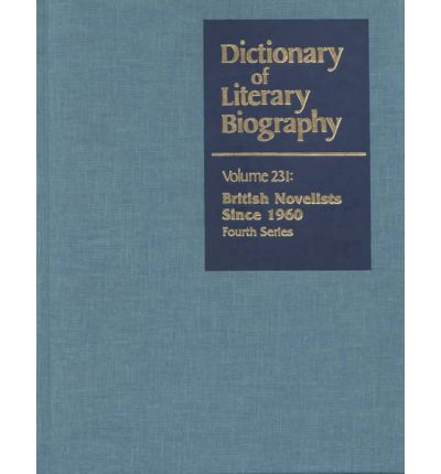 Dictionary of Literary Biography : 231 British Novelists Since 1960 Fourth Series