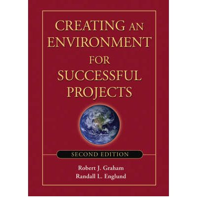 Creating an Environment for Successful Projects : The Quest to Manage Project Management