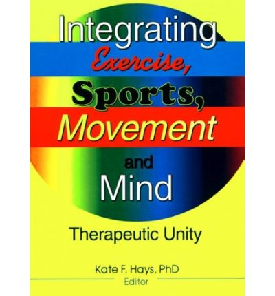 Integrating Exercise, Sports, Movement and Mind : Therapeutic Unity
