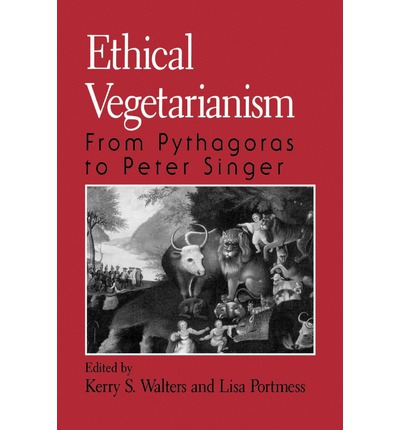 Ethical Vegetarianism : From Pythagoras to Peter Singer