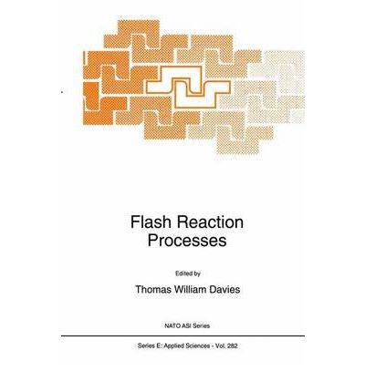 Flash Reaction Processes : Proceedings of the NATO Advanced Research Workshop, Istanbul, Turkey, May 6-8, 1994