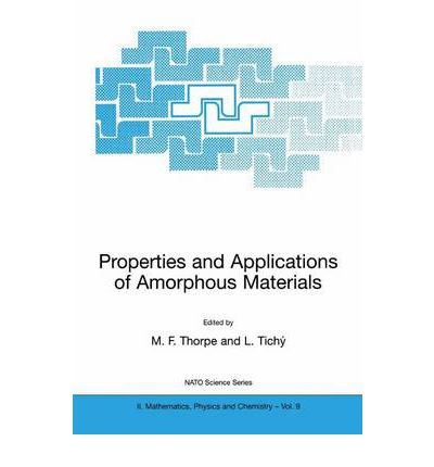 Properties and Applications of Amorphous Materials : Proceedings of the NATO Advanced Study Institute, Held in Sec, Czech Republic, 25 June-7 July 2000