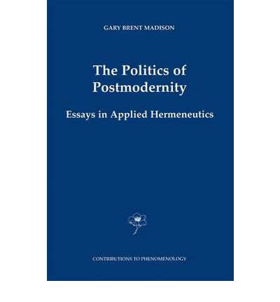 applied contribution essay hermeneutics in phenomenology politics postmodernity Applied contribution essay hermeneutics in phenomenology politics postmodernity the politics of postmodernity essays in applied hermeneutics the politics of.
