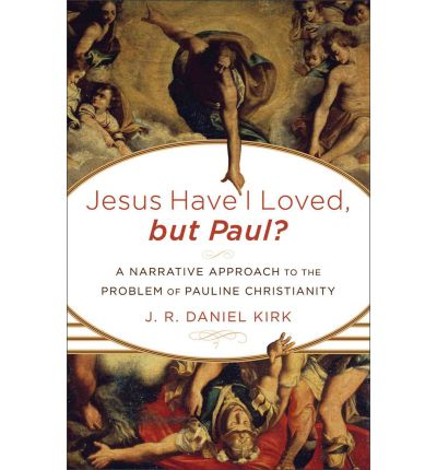 Jesus Have I Loved, But Paul? : A Narrative Approach to the Problem of Pauline Christianity