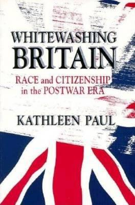 Whitewashing Britain : Race and Citizenship in the Postwar Era
