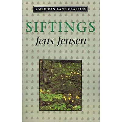 siftings by jens jensen Home and horizon in the work of jens jensen ryan moody graduate landscape architecture and architecture our horizon shifts when our home changes when the landscape architect jens jensen  jensen, jens siftings (chicago: ralph fletcher seymour, 1939) 5 3 tuan, yi fu.