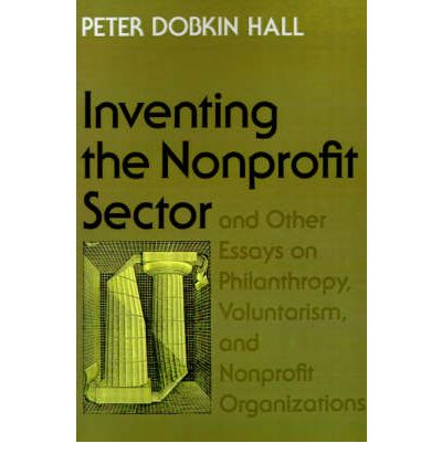 inventing the nonprofit sector and other essays on philanthropy Inventing the nonprofit sector and other essays on philanthropy, voluntarism, and nonprofit organizations has 10 ratings and.