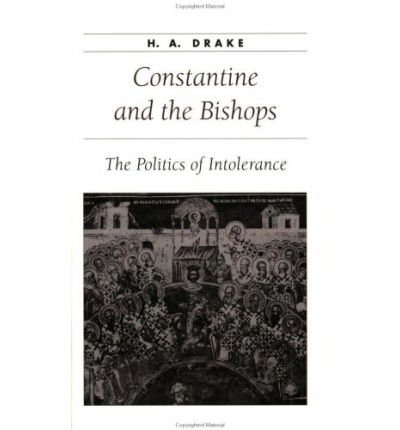 Constantine and the Bishops : The Politics of Intolerance