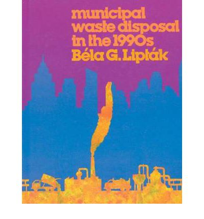 Municipal Waste Disposal in the 1990's : Bela G. Liptak ...