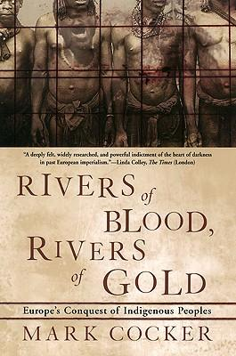 Rivers of Blood, Rivers of Gold : Europe's Conquest of Indigenous Peoples